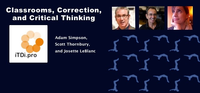 In this issue we present classic posts on classrooms, correction, and critical thinking by Adam Simpson, Scott Thornbury, and Josette LeBlanc. Please, read, enjoy, and share. Adam Simpson Scott Thornbury...